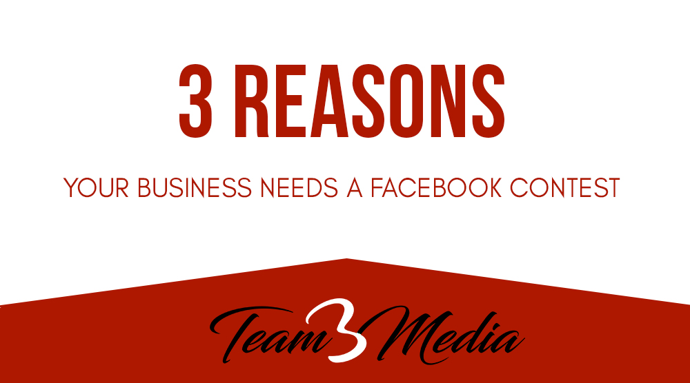 3 Reasons Your Business Needs a Facebook Contest